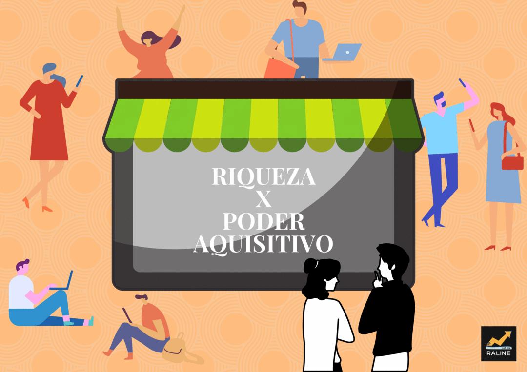 RIQUEZA X PODER AQUISITIVO