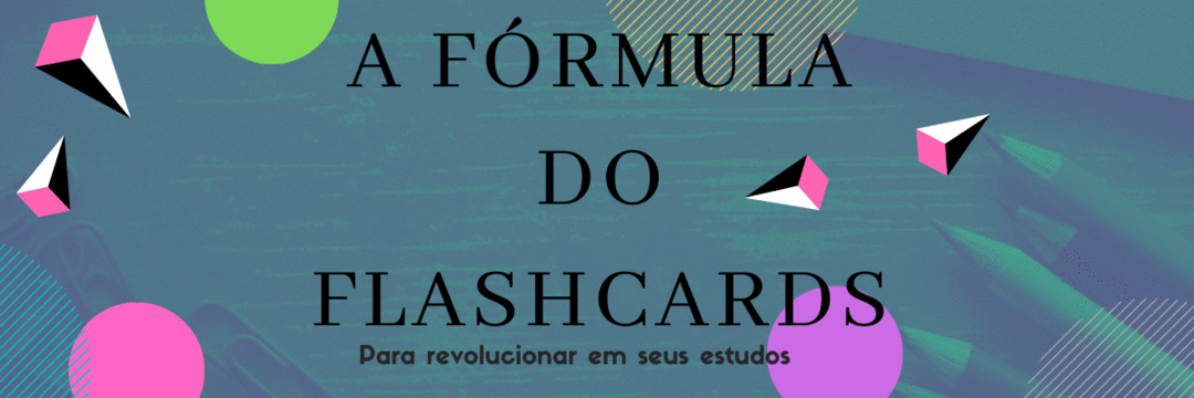 A fórmula do Flashcards para revolucionar em seus estudos.