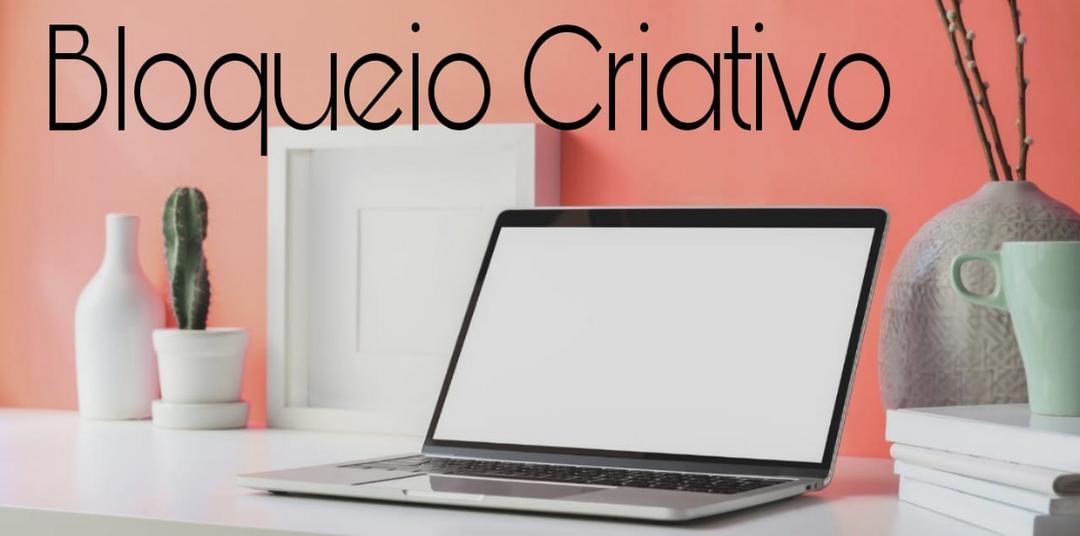 Bloqueio Criativo: Como evitar?