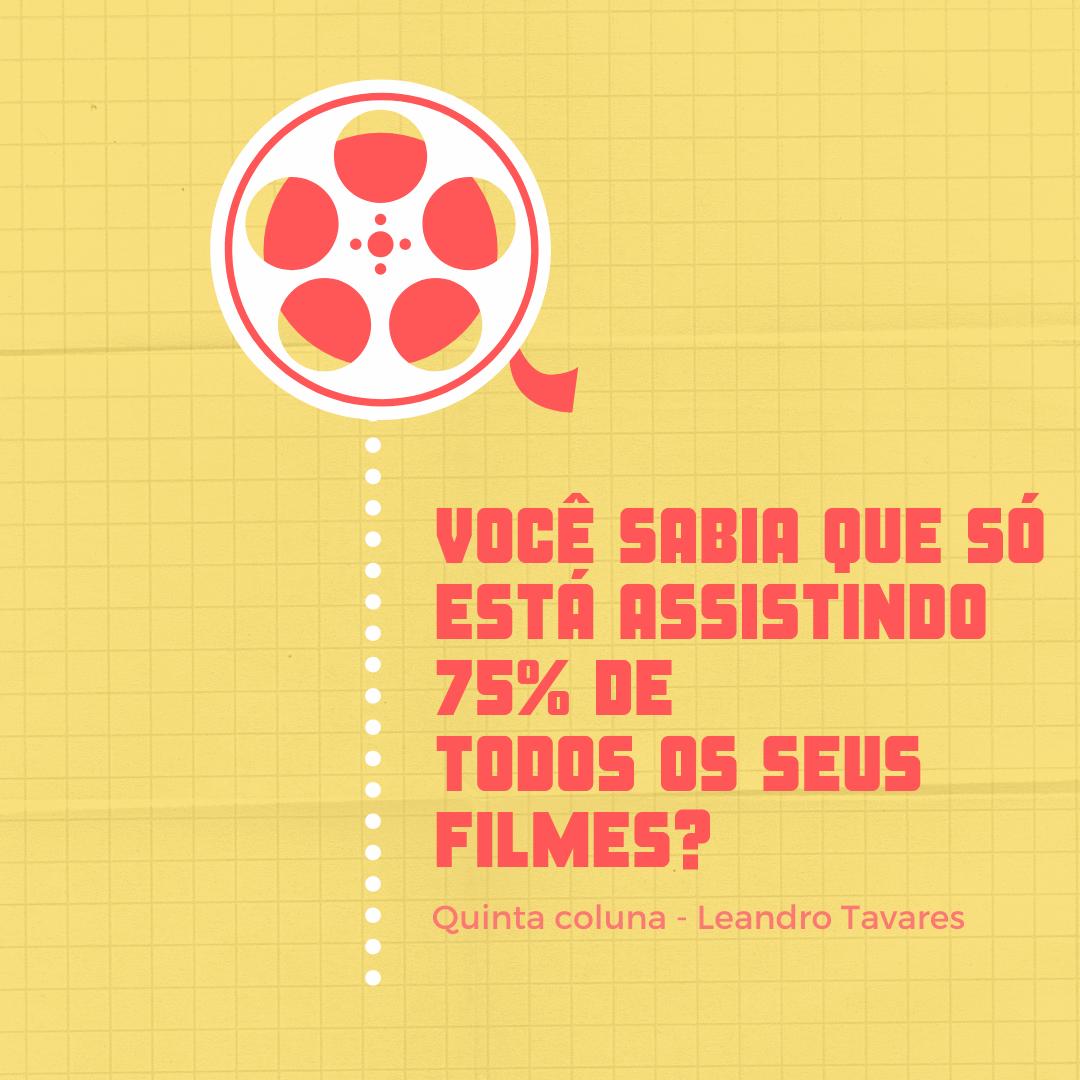 Você sabia que só está assistindo 75% de todos os seus filmes?