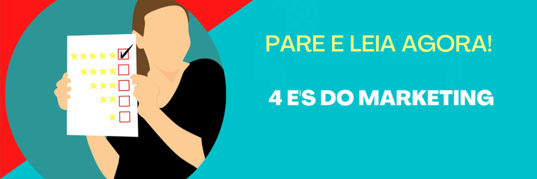 Pare e leia agora! 4 E's do Marketing.