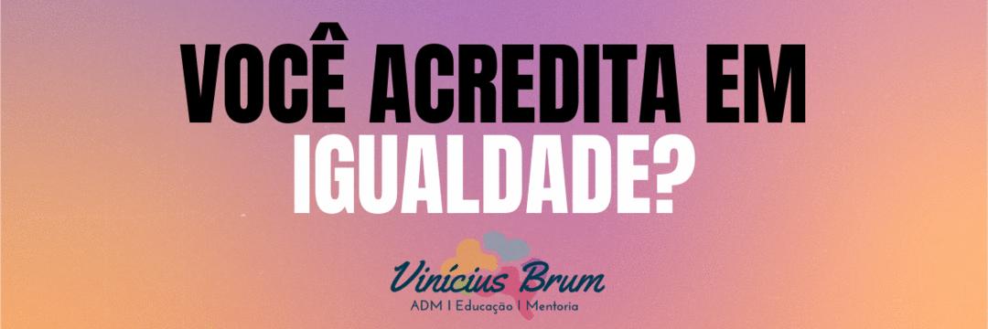 Igualdade é ≠ de Equidade, e nós precisamos falar disso!