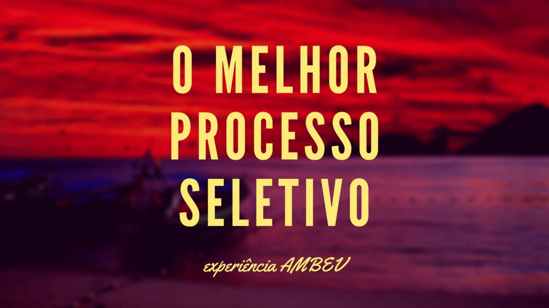O MELHOR PROCESSO SELETIVO: AMBEV