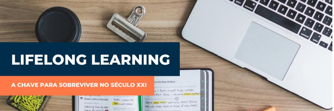 Lifelong Learning: a chave para sobreviver no século XXI