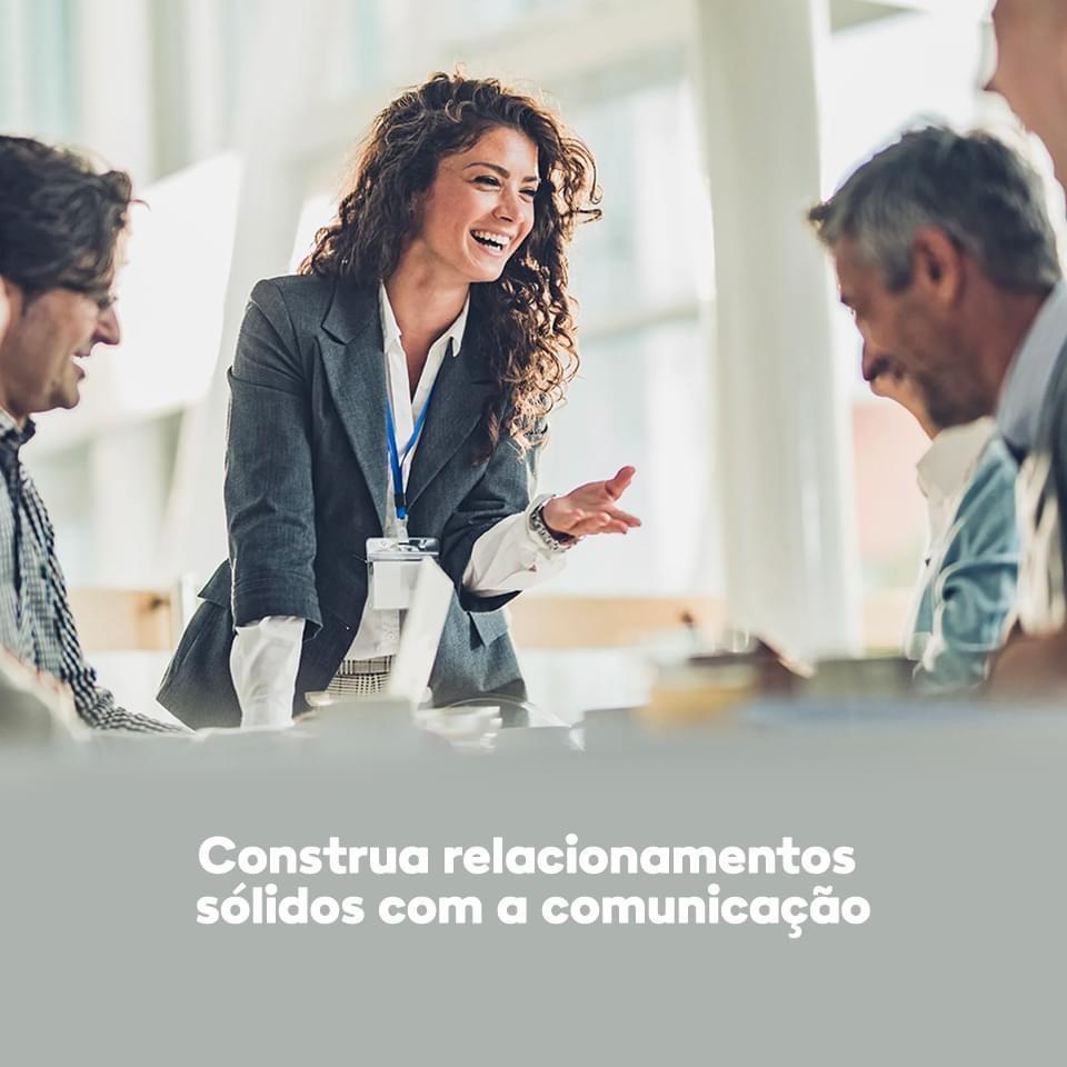 Construa relacionamentos sólidos com a comunicação