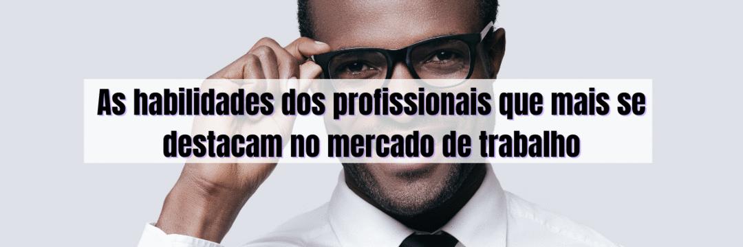 As habilidades dos profissionais que mais se destacam no mercado de trabalho