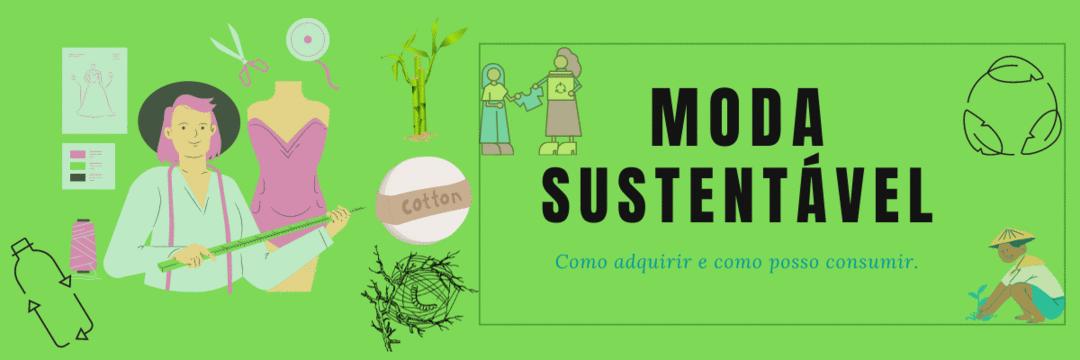 Moda Sustentável – Como adquirir e como posso consumir.