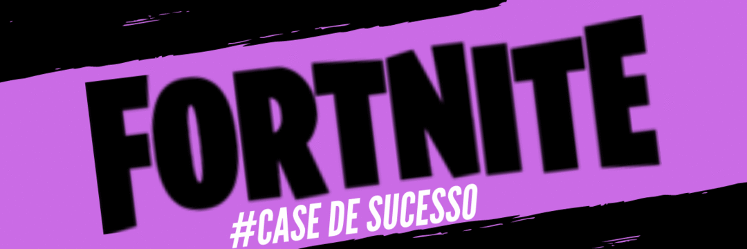 #Case de sucesso Fortnite