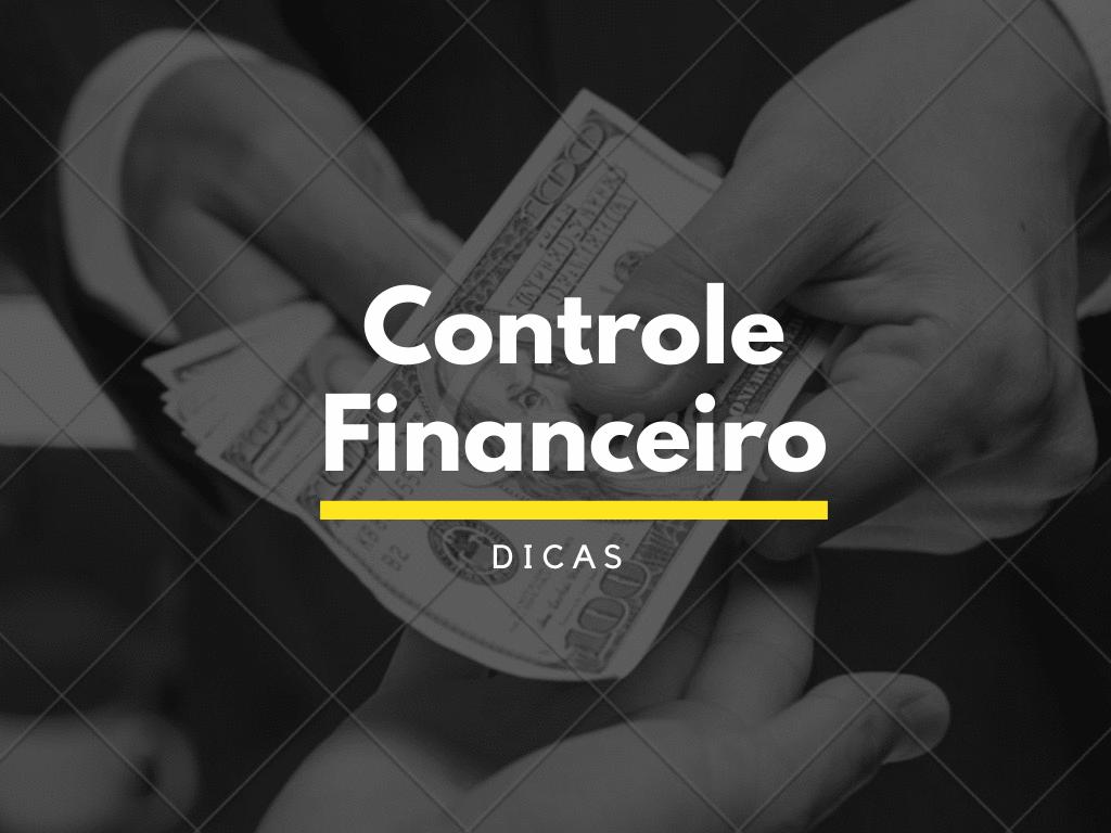 Controle Financeiro: 5 dicas para colocar em prática em 2O21