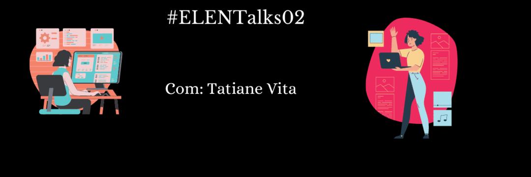 #ELENTALKS02: Tatiane Vita