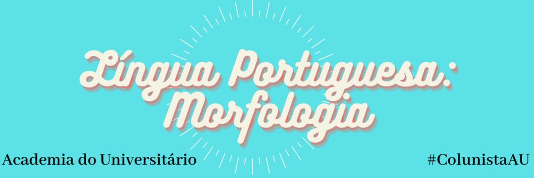 Língua Portuguesa: Morfologia