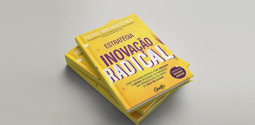 """Resenha: """"A Estratégia da Inovação Radical - Pedro Waengartner"""""""