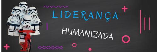 Liderança Humanizada- Gestão nos tempos atuais.