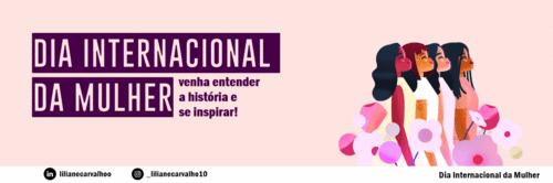 Dia Internacional da Mulher: venha entender a história e se inspirar!