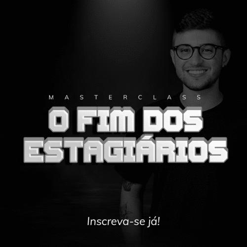 O FIM DOS ESTAGIÁRIOS