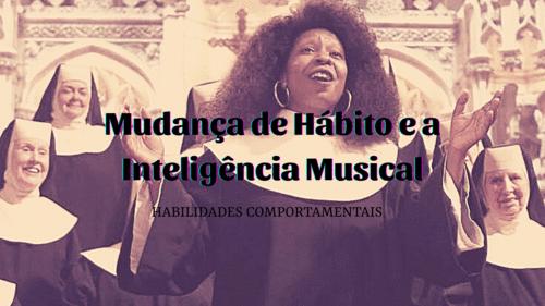 Teoria das Inteligências Múltiplas: Mudança de Hábito e a Inteligência Musical