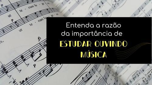 Entenda a razão da importância de estudar ouvindo música