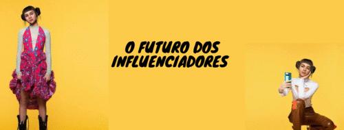 O futuro dos Influenciadores