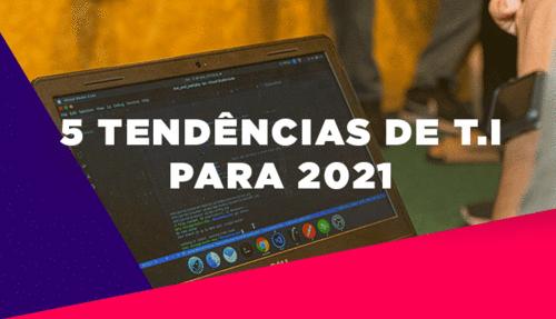 5 Tendências de Tecnologia da Informação para 2021