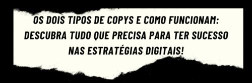 Os dois tipos de copys e como funcionam: descubra tudo que precisa para ter sucesso nas estratégias digitais!