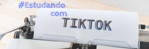 #Estudando com TikTok