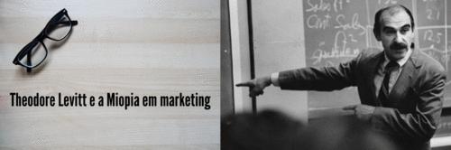 Theodore Levitt e a Miopia em marketing