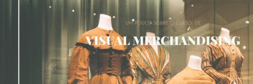 Um pouco sobre o curso de Visual Merchandising.