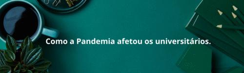 Como a Pandemia afetou os universitários.