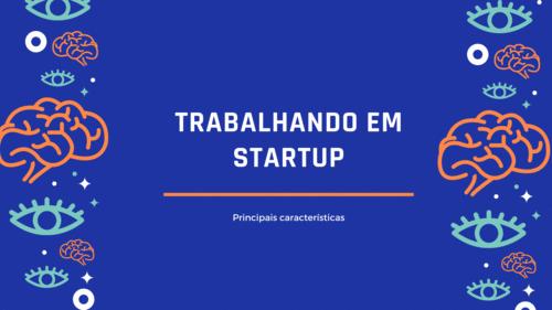 Como é realmente trabalhar em Startup?