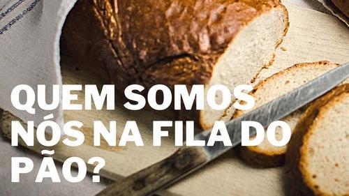 Quem somos nós na fila do pão?