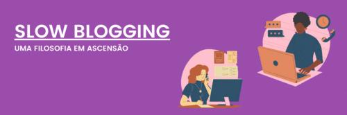 Slow blogging, uma filosofia em ascensão